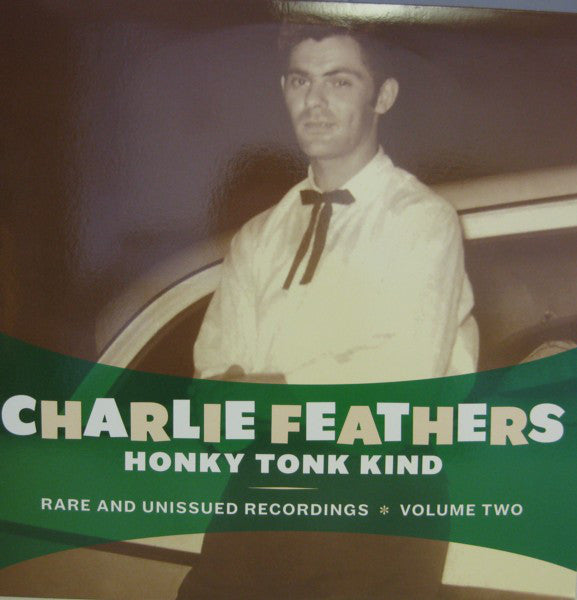 Charlie Feathers - Honky Tonk Kind: Rare and Unissued Recordings Volume 2