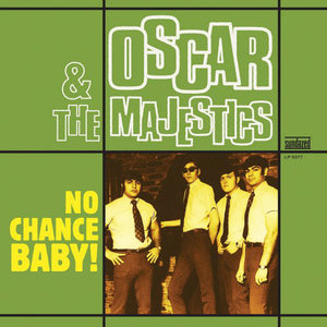 Oscar & The Majestics - No Chance Baby!