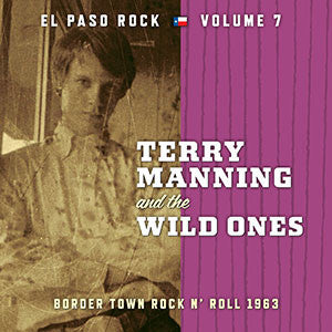 Terry Manning & The Wild Ones: El Paso Rock: Volume 7: Border Town Rock 'N' Roll 1963