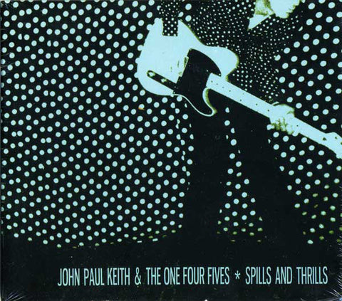 John Paul Keith & The 145s - Spills And Thrills