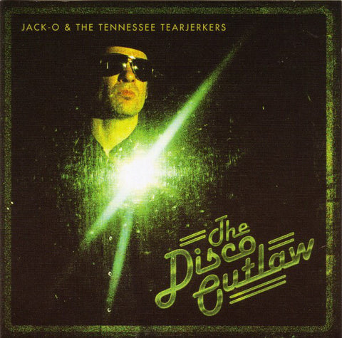 Jack O & the TN Tearjerkers - Disco Outlaw (Goner)