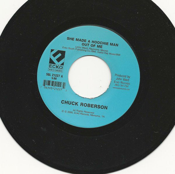 Chuck Roberson - She Made a Hoochie Man Out Of Me b/w Booty Scoot 2000