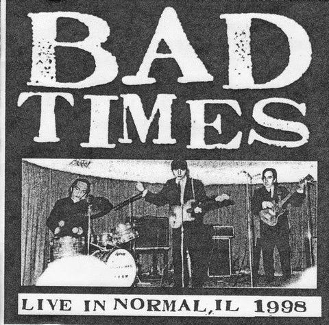 Bad Times - Live in Normal, IL 1998
