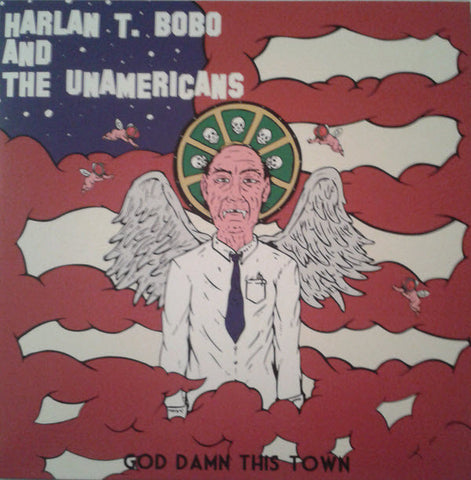 Harlan T Bobo & the Unamericans - God Damn This Town (Goner)