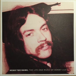 Denny Lile - Hear The Bang: The Denny Lile Story