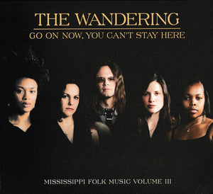 The Wandering- Go On Now, You Can't Stay Here