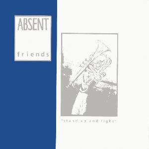 Absent Friends - Stand Up And Fight