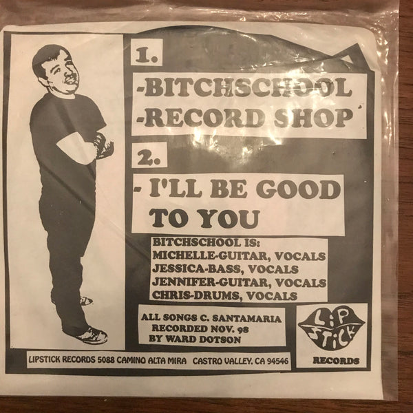 Bitch School - Bitchschool / Record Shop / I'll Be Good To You