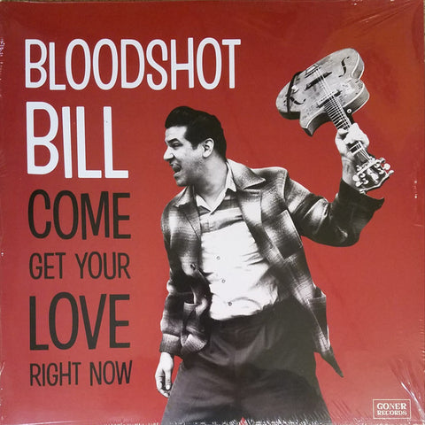 Bloodshot Bill - Come Get Your Love Right Now (Goner)
