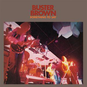 Buster Brown  - Something To Say