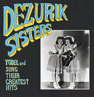 Dezurik Sisters - Sing And Yodel Their Greatest Hits
