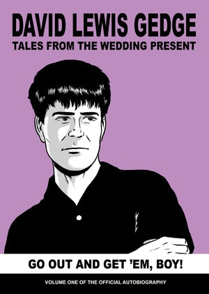 Go Out And Get 'Em, Boy! : Tales From The Wedding Present Vol. 1 by David Lewis Gedge