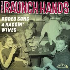 Raunch Hands - Rodeo Song b/w 4 Naggin Wives