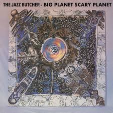 Jazz Butcher - Big Planet Scary Planet
