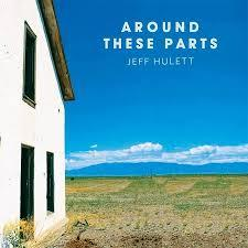 Jeff Hulett - Around These Parts