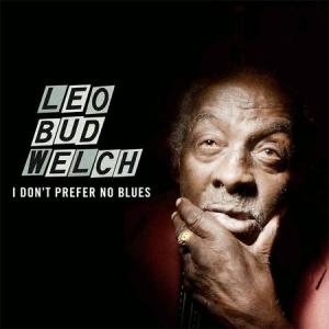 Leo Bud Welch - I Don't Prefer No Blues