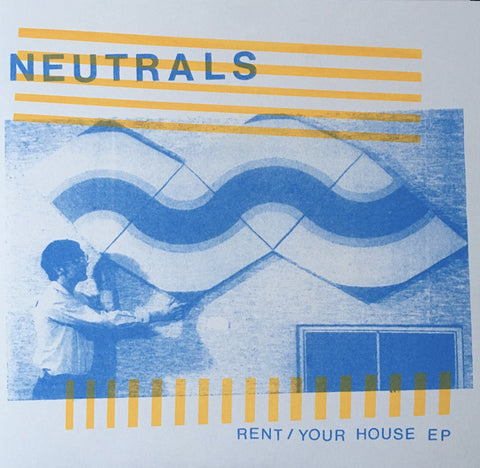 Neutrals - Rent/Your House EP