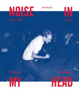 Jim Keitzler - Noise In My Head: Voices from the Ugly Australian Underground
