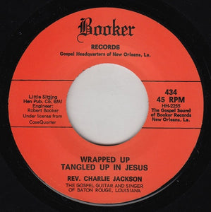 Rev Charlie Jackson - Wrapped Up Tangled Up In Jesus