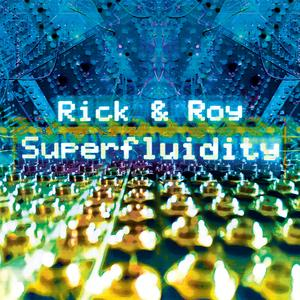 Rick & Roy - Superfluidity