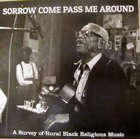 Sorrow Come Pass Me - A Survey Of Rural Black Religious Music