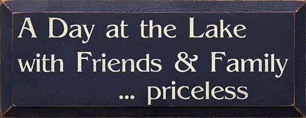 A Day At The Lake With Friends - A Day At The Lake With Friends & Family... Priceless (Small) (7X18) - Wood Signs
