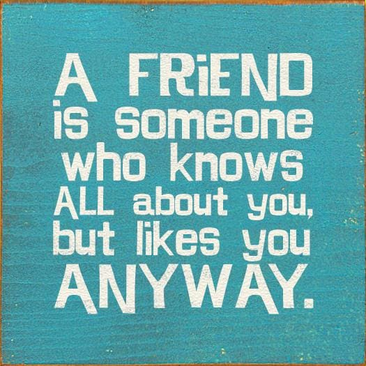 A Friend Is Someone Who Knows All About You But Likes You Anyway - Wood Signs