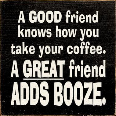 A Good Friend Knows How You..... - Wood Sign