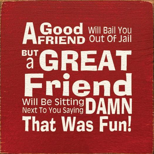 A Good Friend Will Bail....fun - Wood Signs