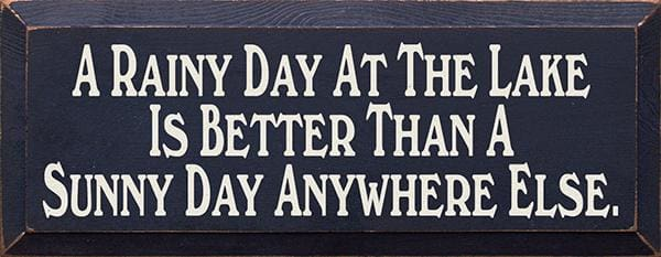 A Rainy Day At The Lake Is Better Than A Sunny Day Anywhere Else - Wood Signs