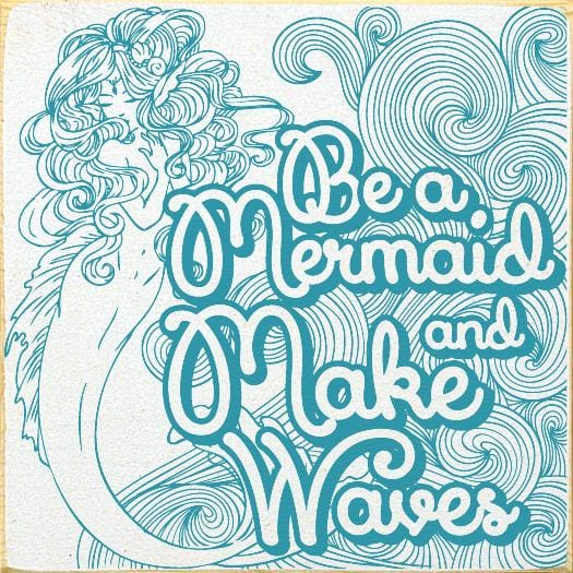 Be A Mermaid And Make Waves (7X7) - 7X7 - Wood Signs