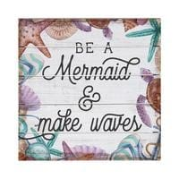 Be A Mermaid & Make Waves - 6X6 - Wood Signs