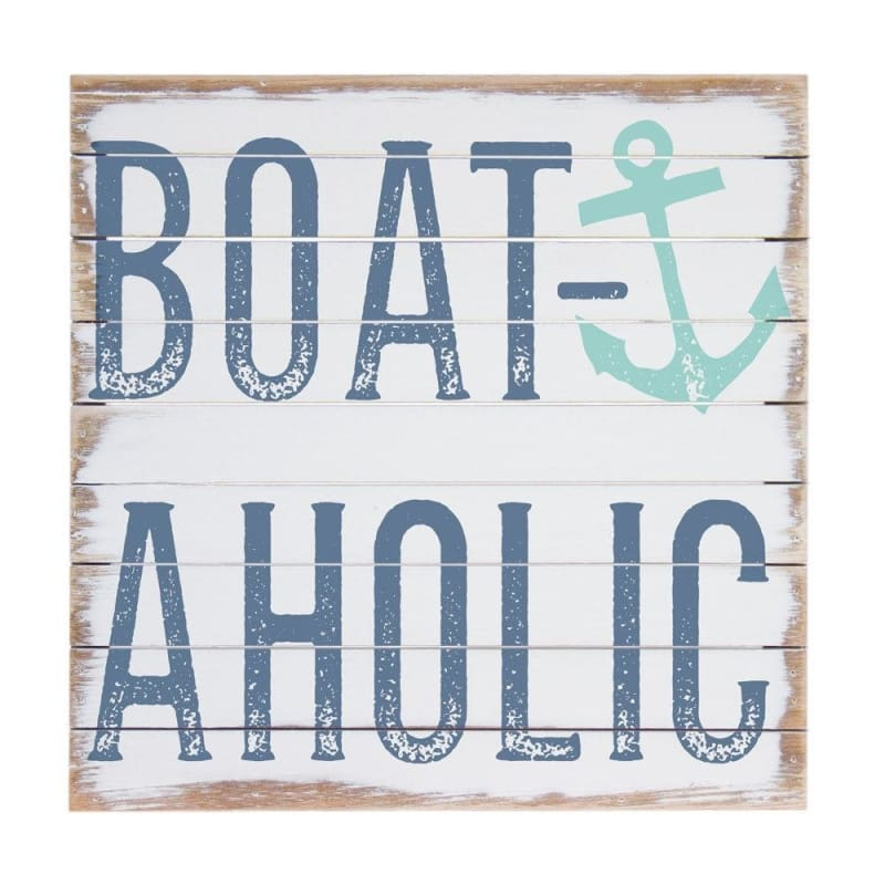 Boataholic Wood Sign - 14X14 - Wood Signs