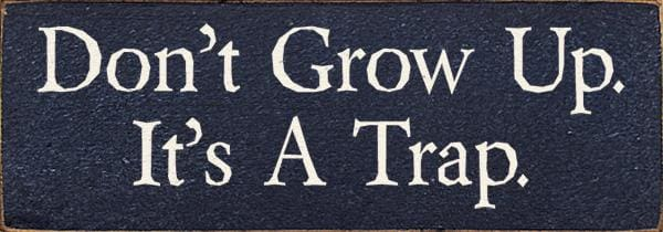 Dont Grow Up. Its A Trap. - Wood Signs