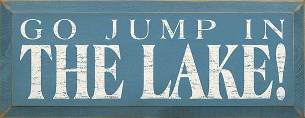 Go Jump In The Lake! (Small) - Go Jump In The Lake! (Small) (7X18) - Wood Signs