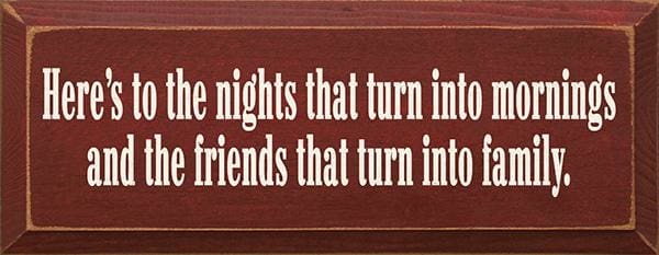 Heres To The Nights That Turn - Heres To The Nights That Turn Into Mornings And The Friends... (7X18) - Wood Signs