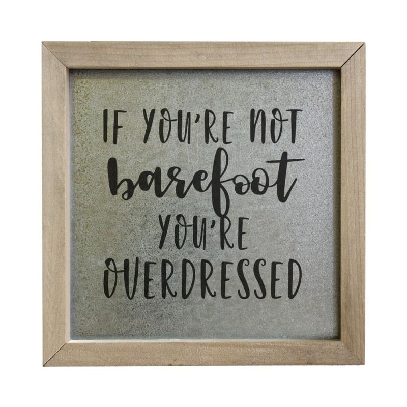 If Your Not Barefoot Youre Overdressed Wood Sign - 10X10X1.5 - Wood Signs