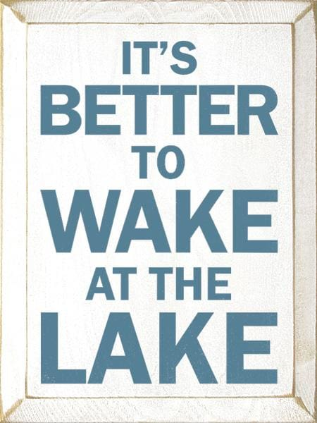 Its Better To Wake At Lake - Wood Signs