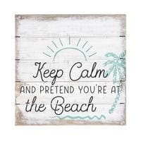 Keep Calm And Pretend.....beach Sign - 6X6 - Wood Signs