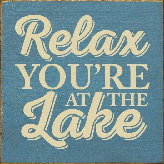 Relax Youre At The Lake - Wood Signs
