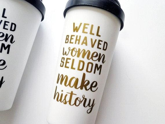 The Golden Type - Well Behave Women Seldom... Travel Coffee Mug
