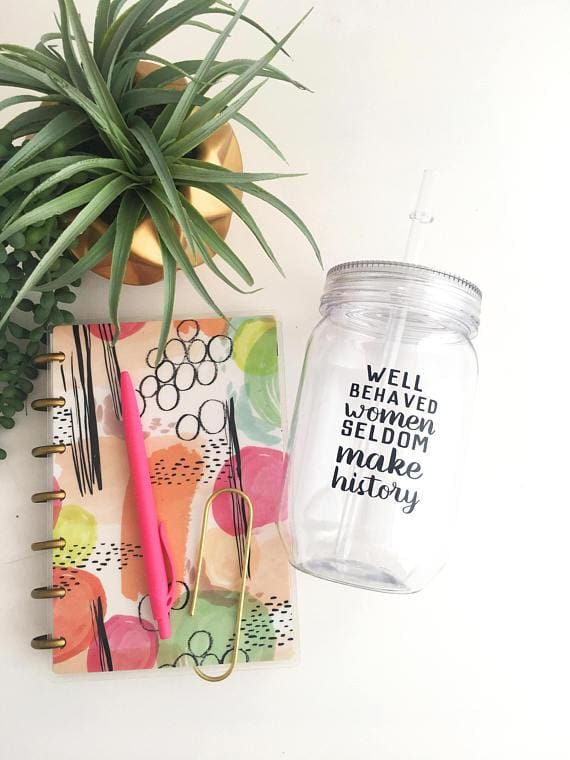 The Golden Type - Well Behaved Women Seldom Make History Plastic Mason Jar Cup