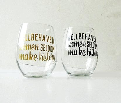 The Golden Type - Well Behaved Women Seldom... Stemless Wine Glass