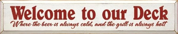 Welcome To Our Deck - Where The Beer Is Always Cold And... - Old Burgandy / Cottage White - Wood Signs