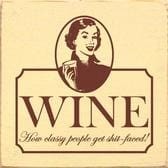Wine - How Classy People Get Shit-Faced! - Wood Signs