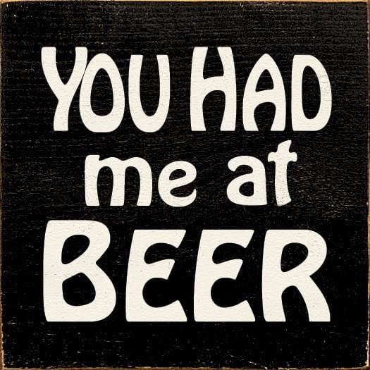 You Had Me At Beer - Wood Sign