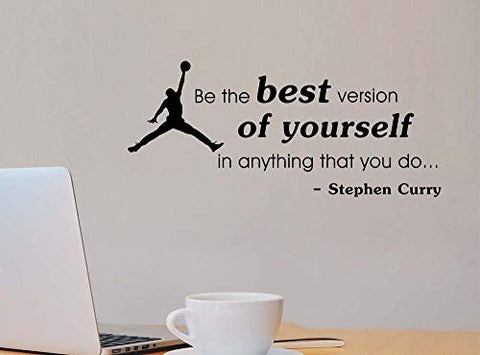 Be the best version of yourself in anything that you do office classroom motivational inspirational quote family love vinyl saying Stephen Curry wall art lettering sign room decor