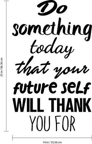 "Motivational Quote Wall Art Decal - Do Something Today That Your Future Self Will Thank You for - 23"" x 14"" Bedroom Motivational Wall Art Decor- Business Office Positive Quote Sticker Decals (Black)"