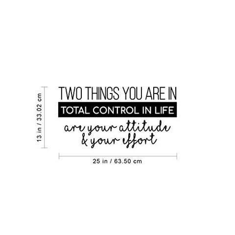 "Two Things You are in Total Control in Life Attitude Effort - 13"" x 25"" - Modern Motivational Quote for Home Bedroom Living Room Office Workplace School Decor Sticker (Black)"