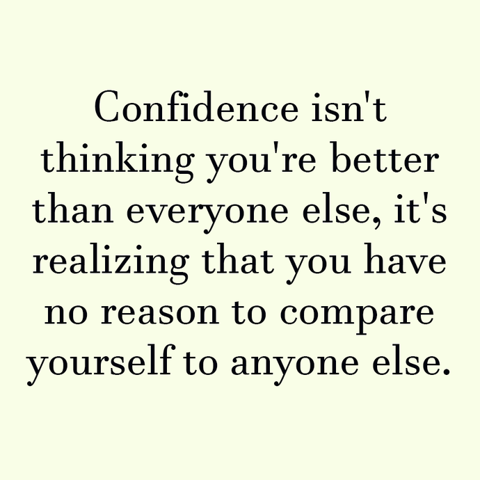 You have no reason to compare yourself